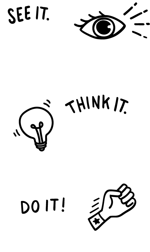 illustrated icon of an eye at top with the words SEE IT. live visual notes. In the middle is illustrated lightbulb with the words THINK IT. ideate + strategize. On the bottom illustrated hand punching in the air with the words DO IT! create a plan